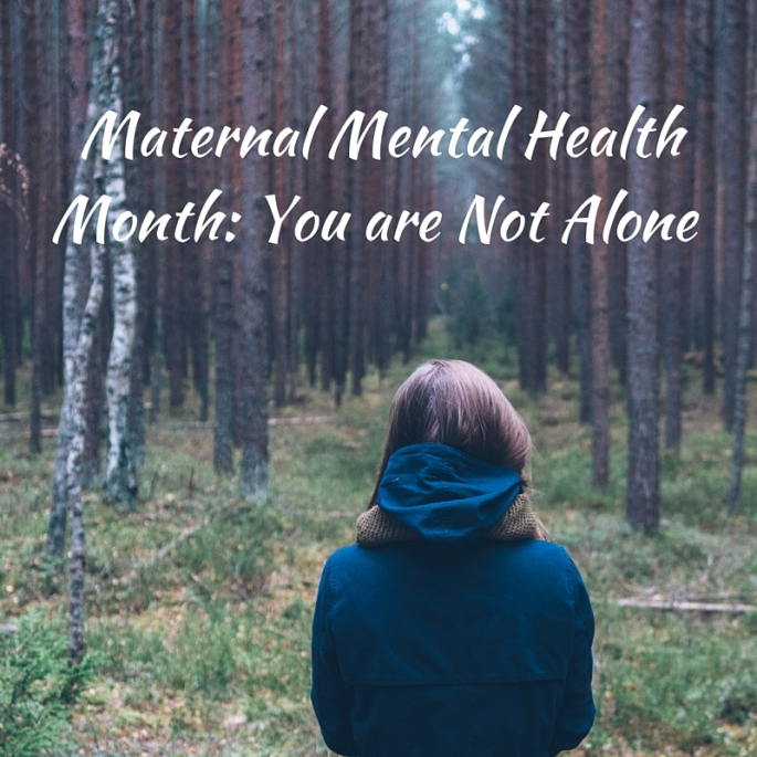 Maternal Mental Health Month- You are Not Alone