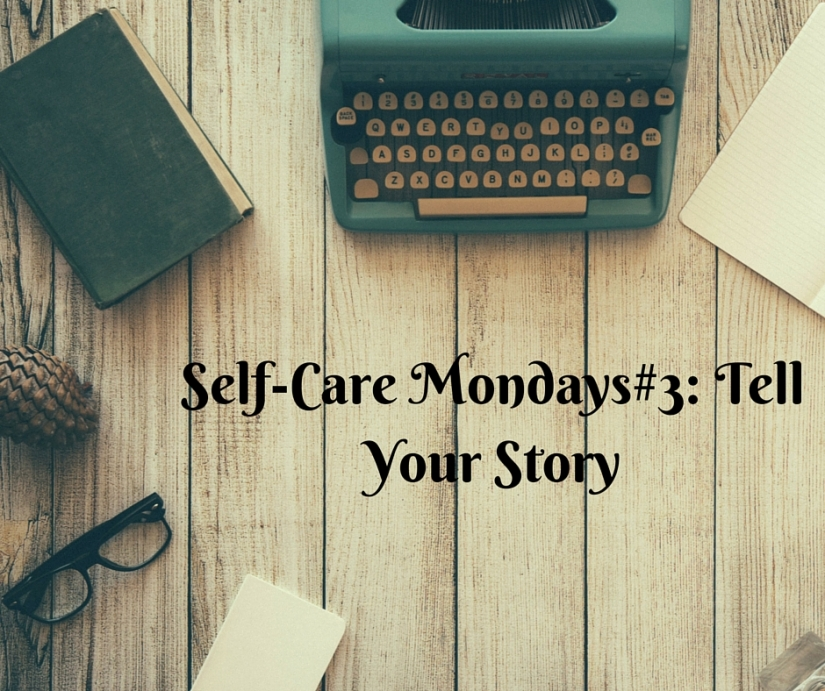 Self-Care Mondays 3- Tell Your Story