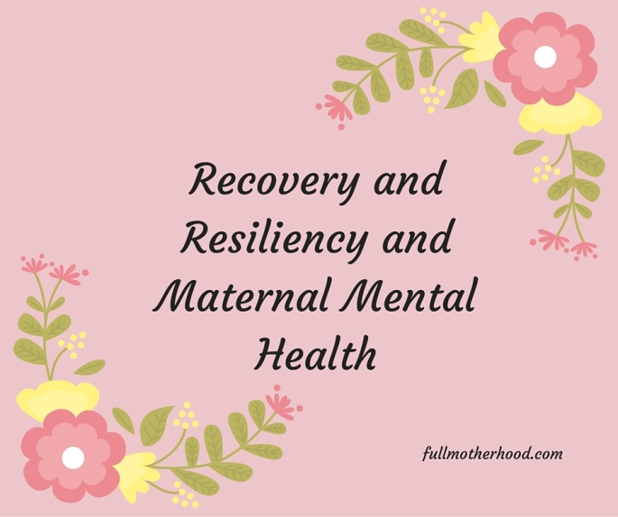 Recovery and Resiliency and Maternal Mental Health