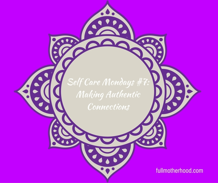 Self Care Mondays #7- Making Authentic Connections