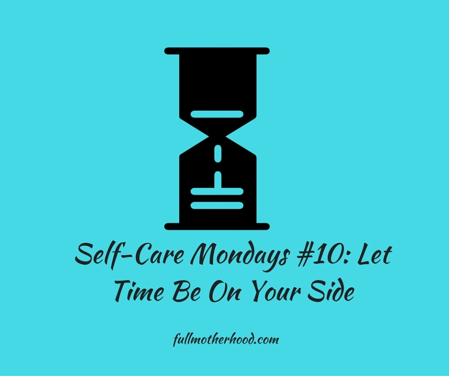 Self-Care Mondays #10- Let Time Be On Your Side