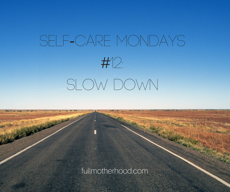 Self-Care Mondays #12- Slow Down